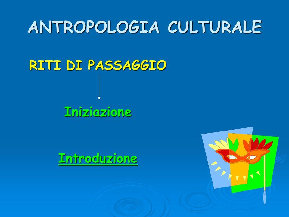 ANTROPOLOGIA CULTURALE RITI DI PASSAGGIO IniziazioneIntroduzione