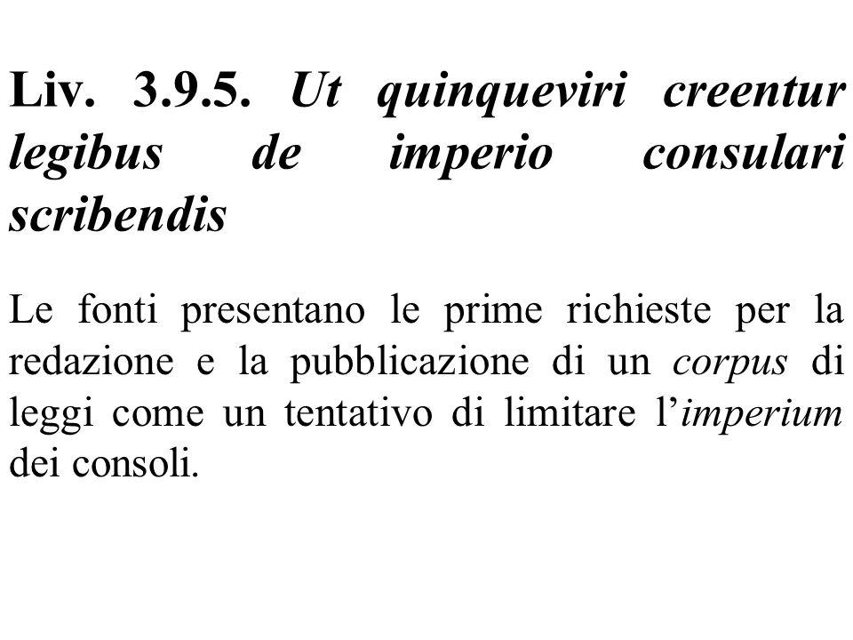 Liv. 3.9.5. Ut quinqueviri creentur legibus de imperio consulari scribendis Le fonti presentano le prime richieste per la redazione e la pubblicazione