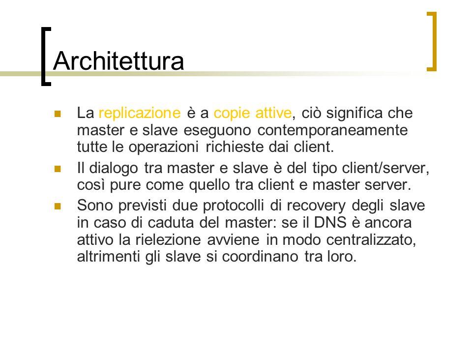 Architettura La replicazione è a copie attive, ciò significa che master e slave eseguono contemporaneamente tutte le operazioni richieste dai client.