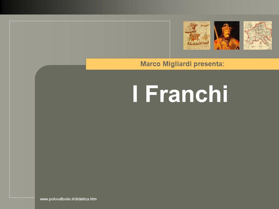 www.polovalboite.it/didattica.htm Contents La presentazione narra le vicende dei Franchi dal capostipite Meroveo (450) fino al trattato di Verdun dell'843