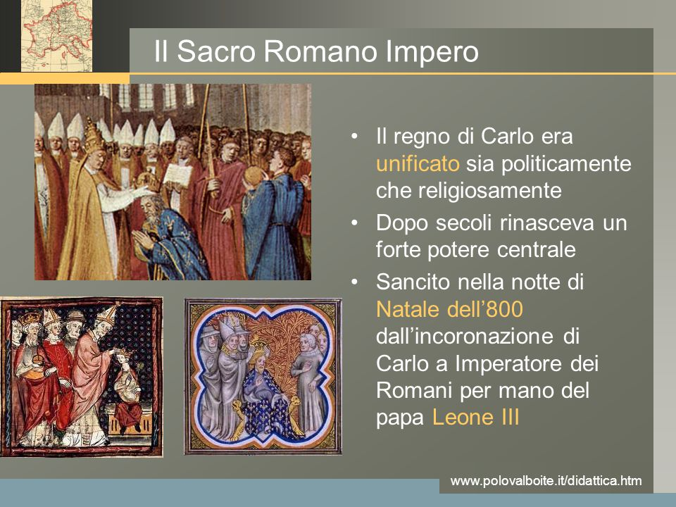 www.polovalboite.it/didattica.htm Il Sacro Romano Impero Il regno di Carlo era unificato sia politicamente che religiosamente Dopo secoli rinasceva un