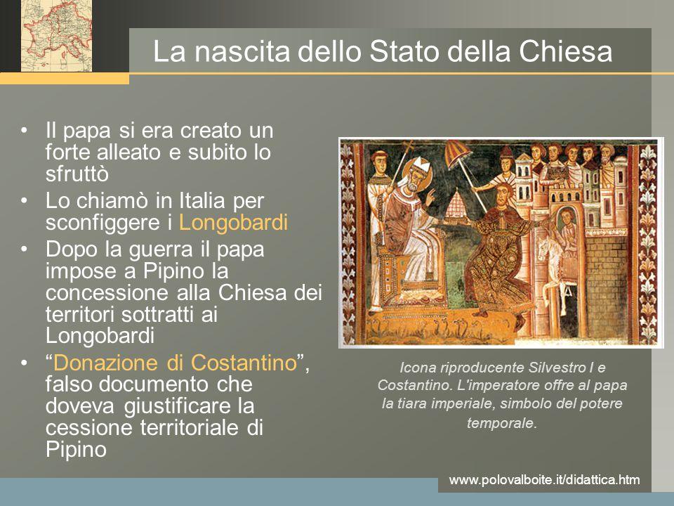 www.polovalboite.it/didattica.htm La nascita dello Stato della Chiesa Il papa si era creato un forte alleato e subito lo sfruttò Lo chiamò in Italia p