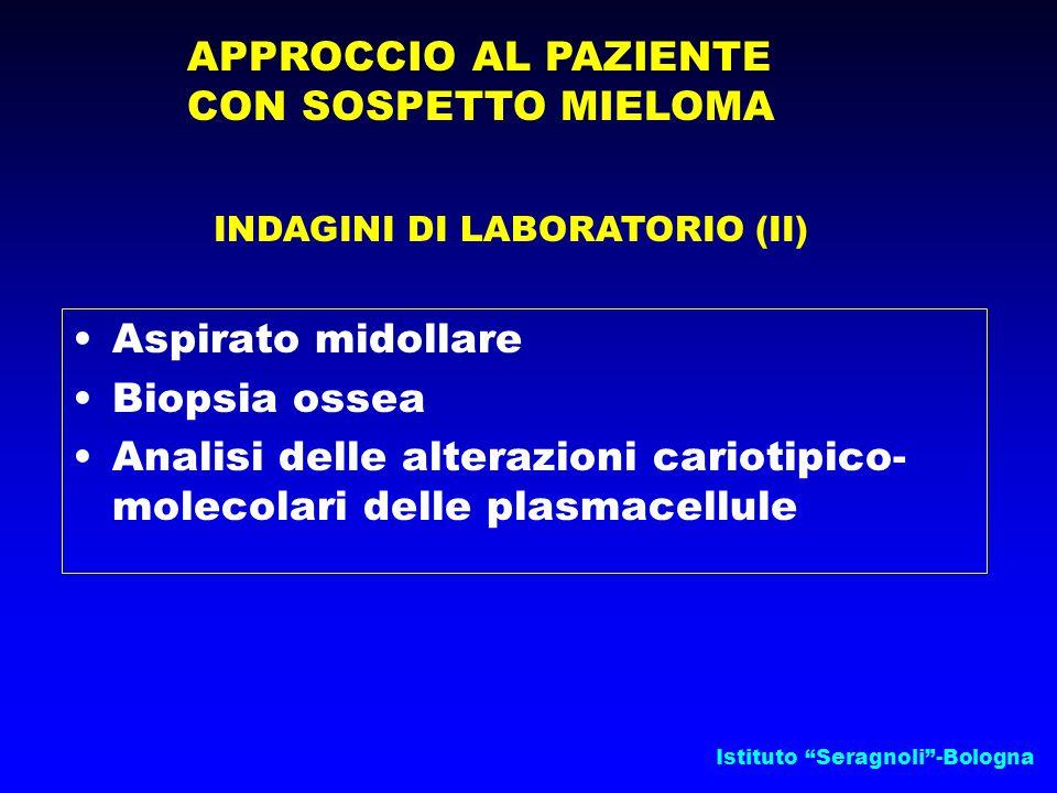 Istituto Seragnoli -Bologna APPROCCIO AL PAZIENTE CON SOSPETTO MIELOMA INDAGINI DI LABORATORIO (II) Aspirato midollare Biopsia ossea Analisi delle alterazioni cariotipico- molecolari delle plasmacellule