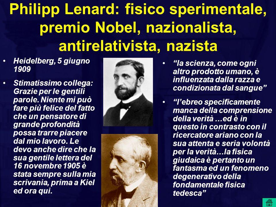 Philipp Lenard: fisico sperimentale, premio Nobel, nazionalista, antirelativista, nazista Heidelberg, 5 giugno 1909 Stimatissimo collega: Grazie per l