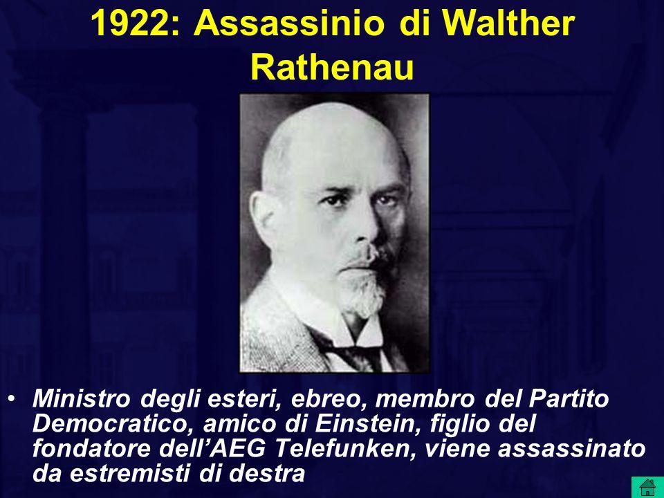 1922: Assassinio di Walther Rathenau Ministro degli esteri, ebreo, membro del Partito Democratico, amico di Einstein, figlio del fondatore dell'AEG Te