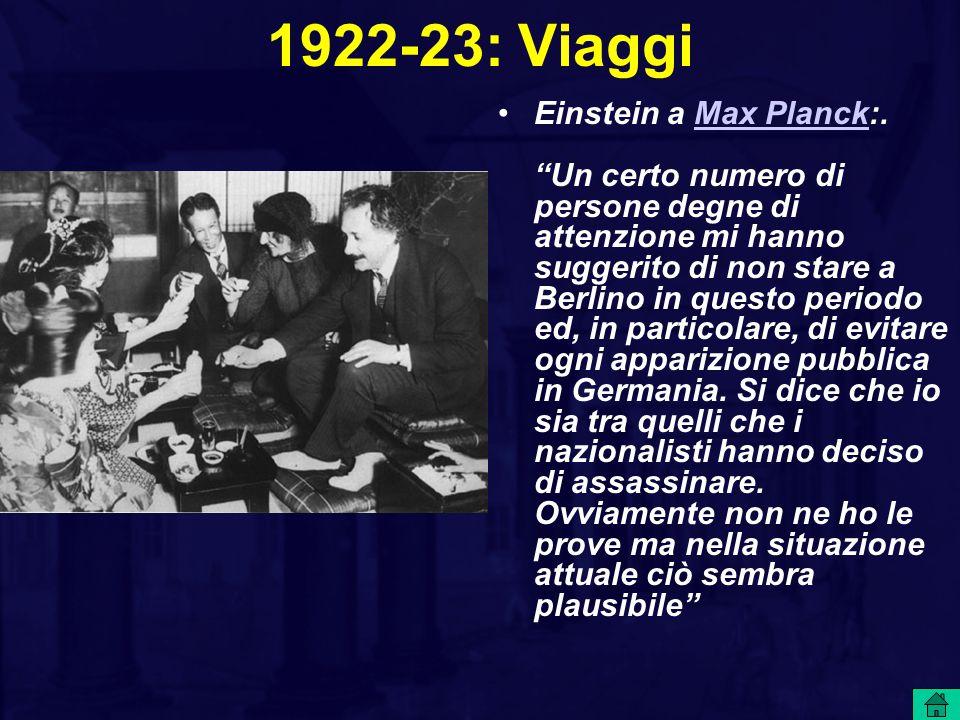 """1922-23: Viaggi Einstein a Max Planck:. """"Un certo numero di persone degne di attenzione mi hanno suggerito di non stare a Berlino in questo periodo ed"""