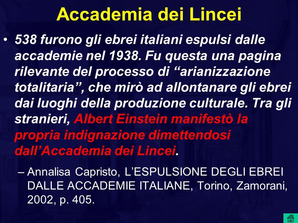 """Accademia dei Lincei 538 furono gli ebrei italiani espulsi dalle accademie nel 1938. Fu questa una pagina rilevante del processo di """"arianizzazione to"""