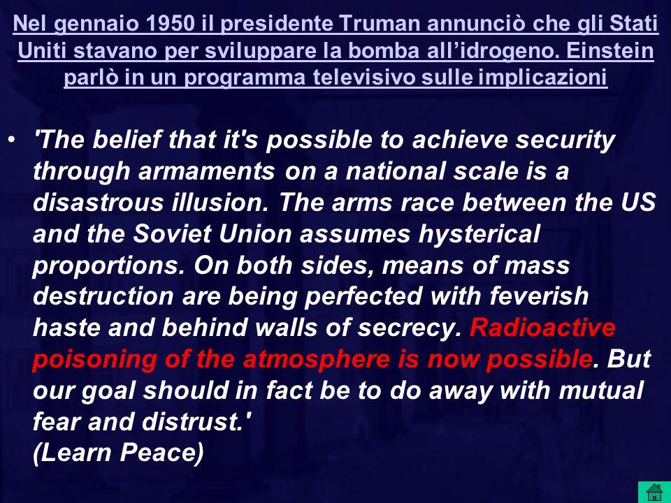 Nel gennaio 1950 il presidente Truman annunciò che gli Stati Uniti stavano per sviluppare la bomba all'idrogeno. Einstein parlò in un programma televi