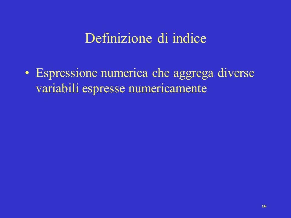 15 Definizione di indicatore [Marradi 1980] Un indicatore è l'espressione di un legame di rappresentazione semantica fra il concetto più generale e un concetto più specifico di cui possiamo dare la definizione operativa