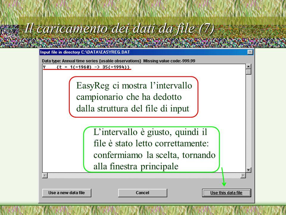 Il caricamento dei dati da file (7) EasyReg ci mostra l'intervallo campionario che ha dedotto dalla struttura del file di input L'intervallo è giusto, quindi il file è stato letto correttamente: confermiamo la scelta, tornando alla finestra principale