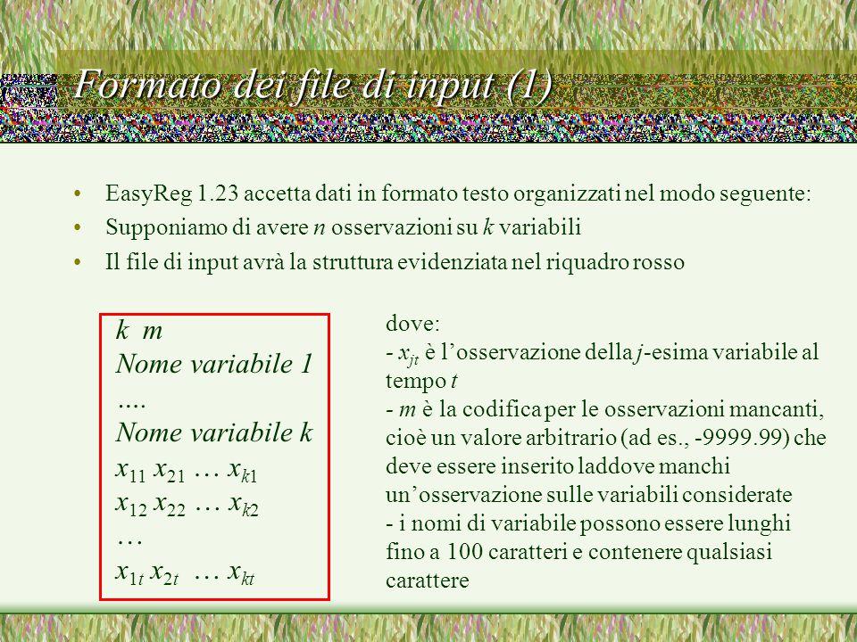 Formato dei file di input (1) EasyReg 1.23 accetta dati in formato testo organizzati nel modo seguente: Supponiamo di avere n osservazioni su k variabili Il file di input avrà la struttura evidenziata nel riquadro rosso k m Nome variabile 1 ….