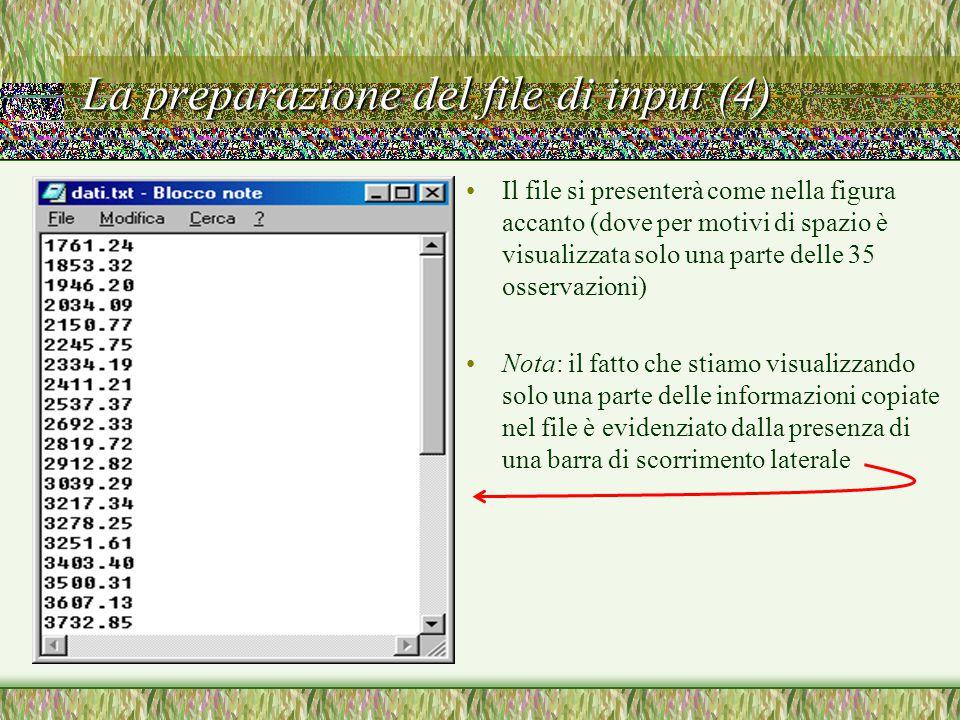 La preparazione del file di input (4) Il file si presenterà come nella figura accanto (dove per motivi di spazio è visualizzata solo una parte delle 35 osservazioni) Nota: il fatto che stiamo visualizzando solo una parte delle informazioni copiate nel file è evidenziato dalla presenza di una barra di scorrimento laterale