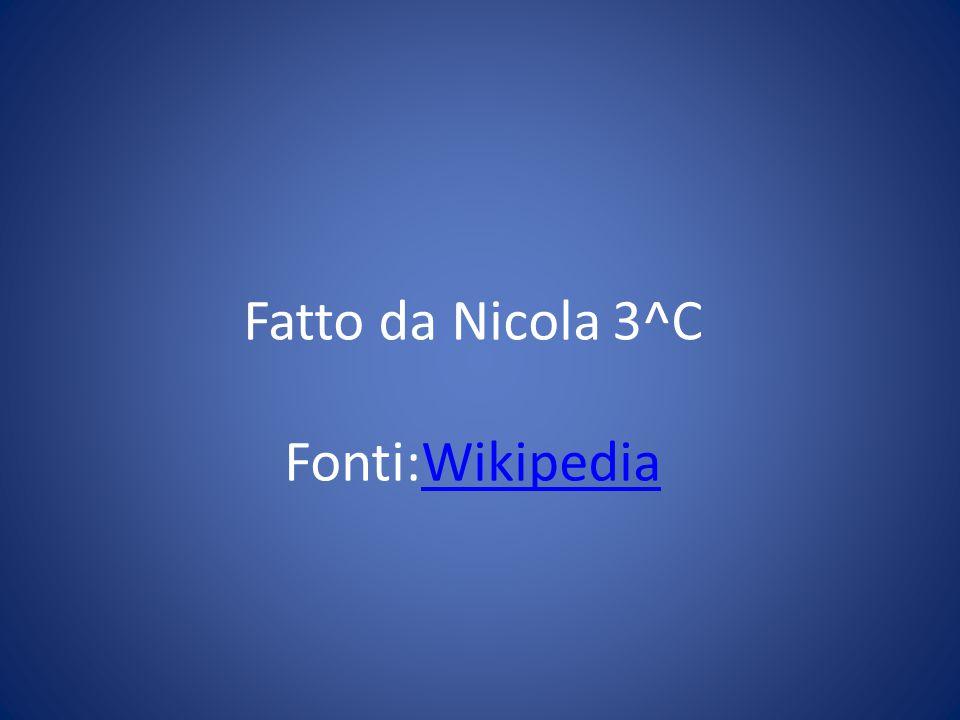 Fatto da Nicola 3^C Fonti:WikipediaWikipedia