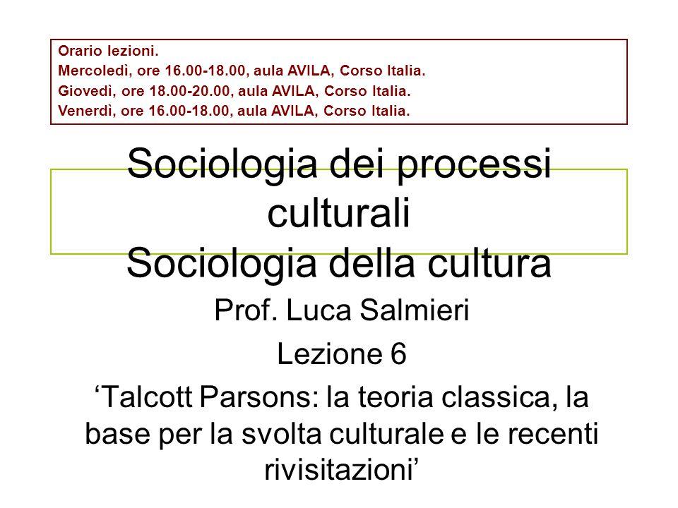Sociologia dei processi culturali Sociologia della cultura Prof. Luca Salmieri Lezione 6 'Talcott Parsons: la teoria classica, la base per la svolta c