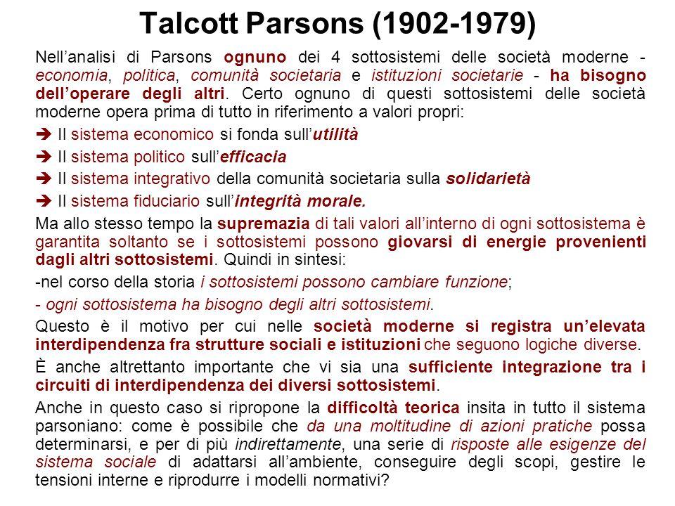 Talcott Parsons (1902-1979) Nell'analisi di Parsons ognuno dei 4 sottosistemi delle società moderne - economia, politica, comunità societaria e istitu
