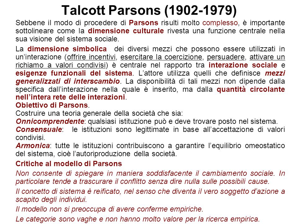 Talcott Parsons (1902-1979) Sebbene il modo di procedere di Parsons risulti molto complesso, è importante sottolineare come la dimensione culturale ri