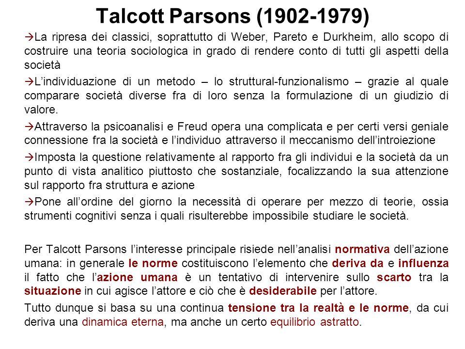 Talcott Parsons (1902-1979)  La ripresa dei classici, soprattutto di Weber, Pareto e Durkheim, allo scopo di costruire una teoria sociologica in grad