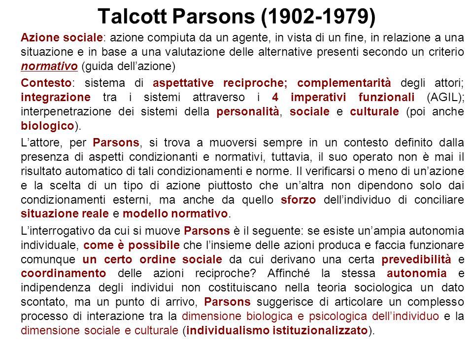 Talcott Parsons (1902-1979) Azione sociale: azione compiuta da un agente, in vista di un fine, in relazione a una situazione e in base a una valutazio