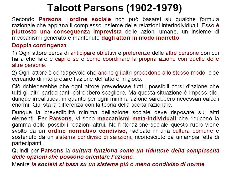 Talcott Parsons (1902-1979) Secondo Parsons, l'ordine sociale non può basarsi su qualche formula razionale che appiana il complesso insieme delle rela
