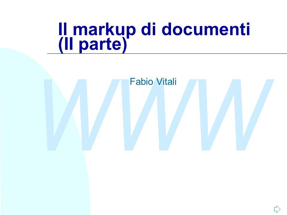 WWW 22 Document Type Declaration n La dichiarazione del tipo del documento serve a specificare le regole che permettono di verificare la correttezza strutturale di un documento.