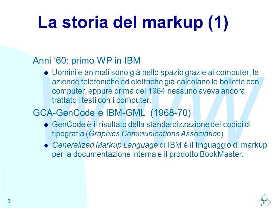 WWW 24 I componenti del markup Un documento con markup di derivazione SGML (inclusi HTML, XML, ecc.) contiene una varietà dei seguenti componenti u Elementi u Attributi u Entità  Testo (detto anche #PCDATA ) u Commenti u Processing Instructions