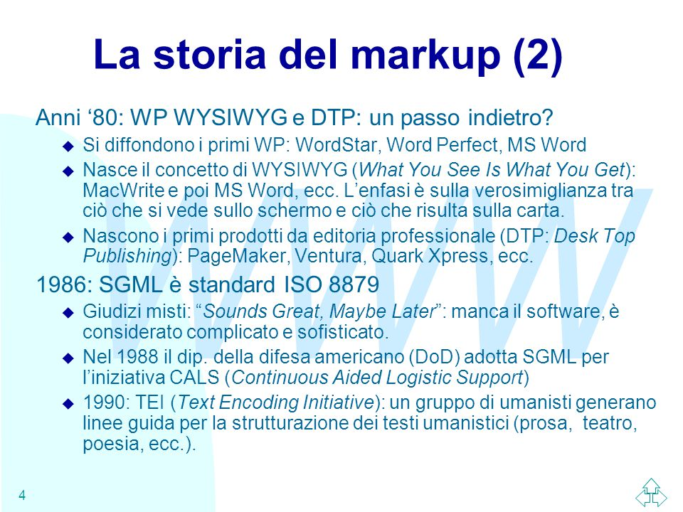 WWW 5 La storia del markup (3) 1991: HTML u Tim Berners Lee (CERN - Ginevra) inventa un sistema ipertestuale per la rete Internet chiamato World Wide Web .