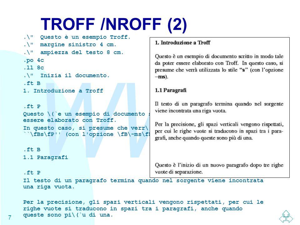 WWW 7 TROFF /NROFF (2).\ Questo è un esempio Troff..\ margine sinistro 4 cm..\ ampiezza del testo 8 cm..po 4c.ll 8c.\ Inizia il documento..ft B 1.