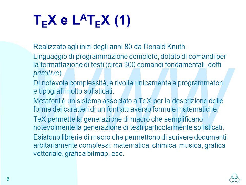WWW 9 T E X e L A T E X (2) Il formatter TeX prende in input un documento TeX e genera un documento in formato DVI (DeVice Independent), che rappresenta una formulazione generica dell aspetto grafico del documento.