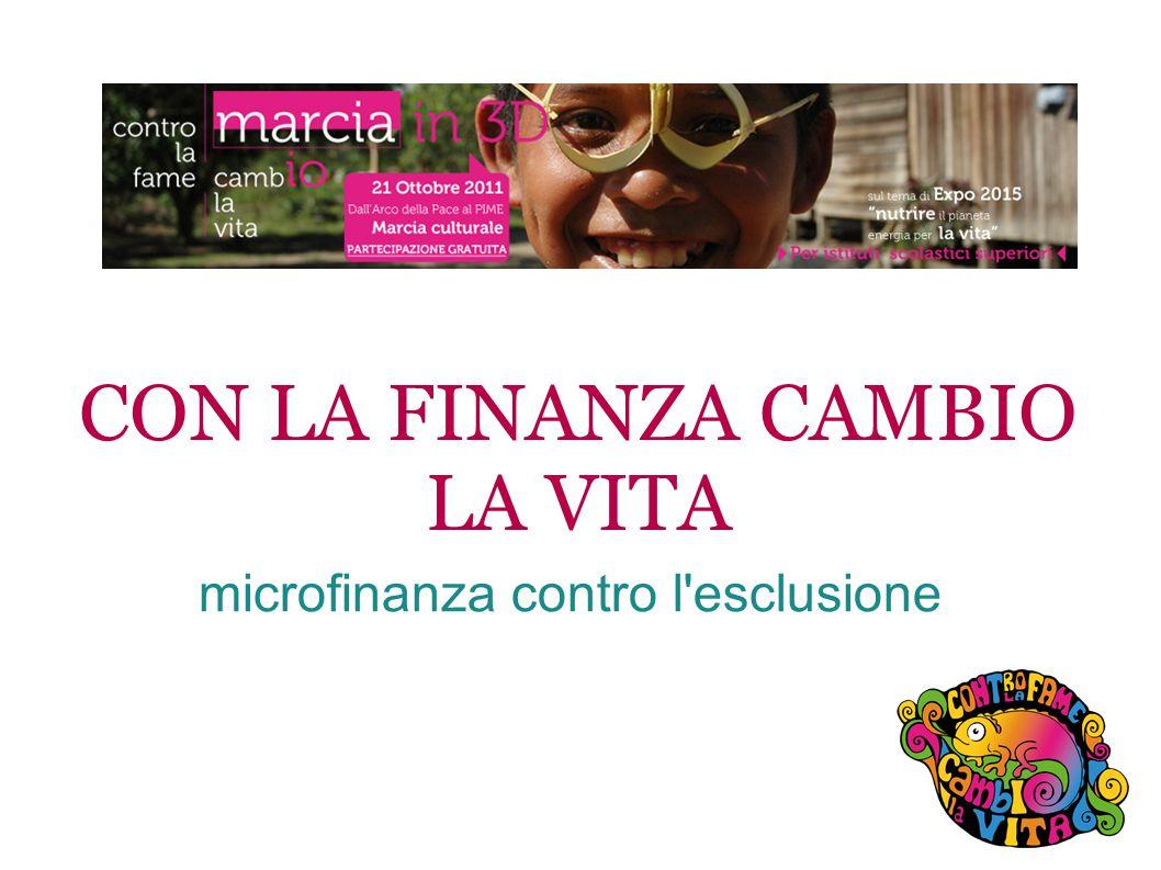CON LA FINANZA CAMBIO LA VITA microfinanza contro l esclusione