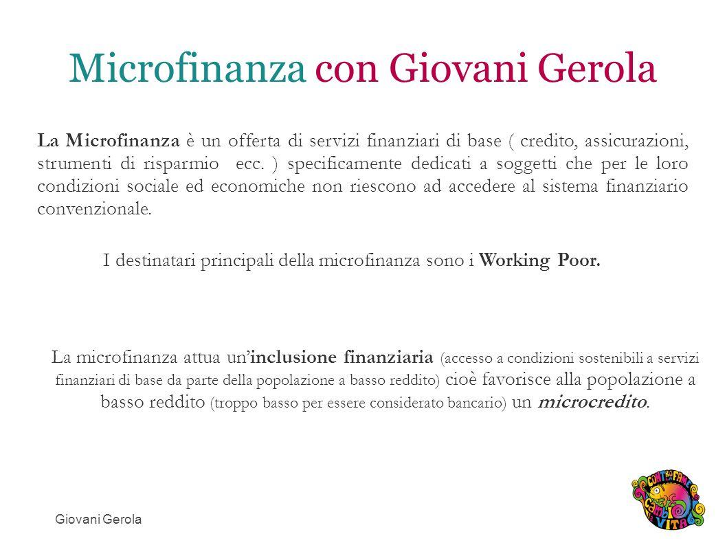 Microfinanza con Giovani Gerola I destinatari principali della microfinanza sono i Working Poor.