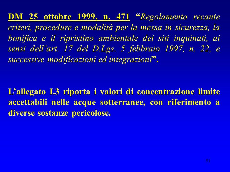 """51 DM 25 ottobre 1999, n. 471 """"Regolamento recante criteri, procedure e modalità per la messa in sicurezza, la bonifica e il ripristino ambientale dei"""