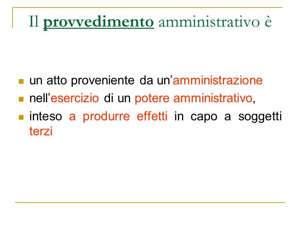 Il provvedimento amministrativo è un atto proveniente da un'amministrazione nell'esercizio di un potere amministrativo, inteso a produrre effetti in c