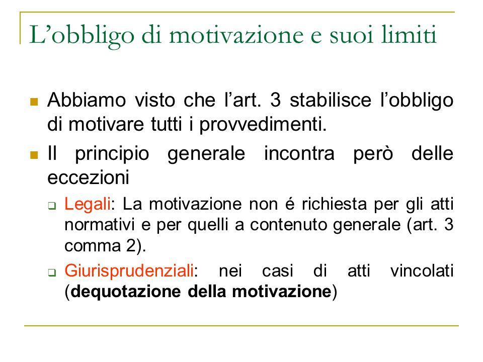 L'obbligo di motivazione e suoi limiti Abbiamo visto che l'art. 3 stabilisce l'obbligo di motivare tutti i provvedimenti. Il principio generale incont