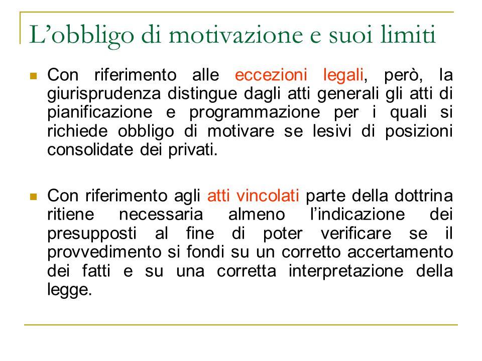 L'obbligo di motivazione e suoi limiti Con riferimento alle eccezioni legali, però, la giurisprudenza distingue dagli atti generali gli atti di pianif
