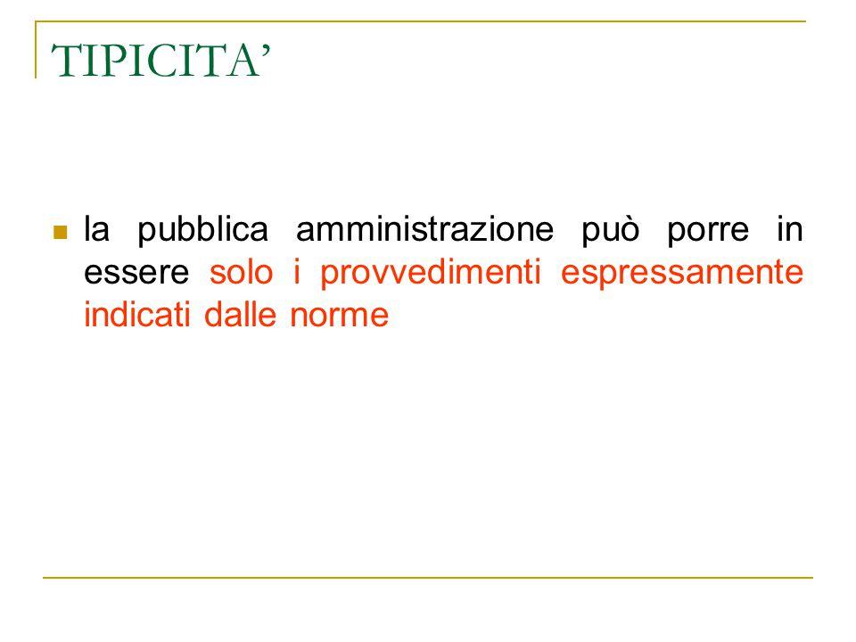 TIPICITA' la pubblica amministrazione può porre in essere solo i provvedimenti espressamente indicati dalle norme