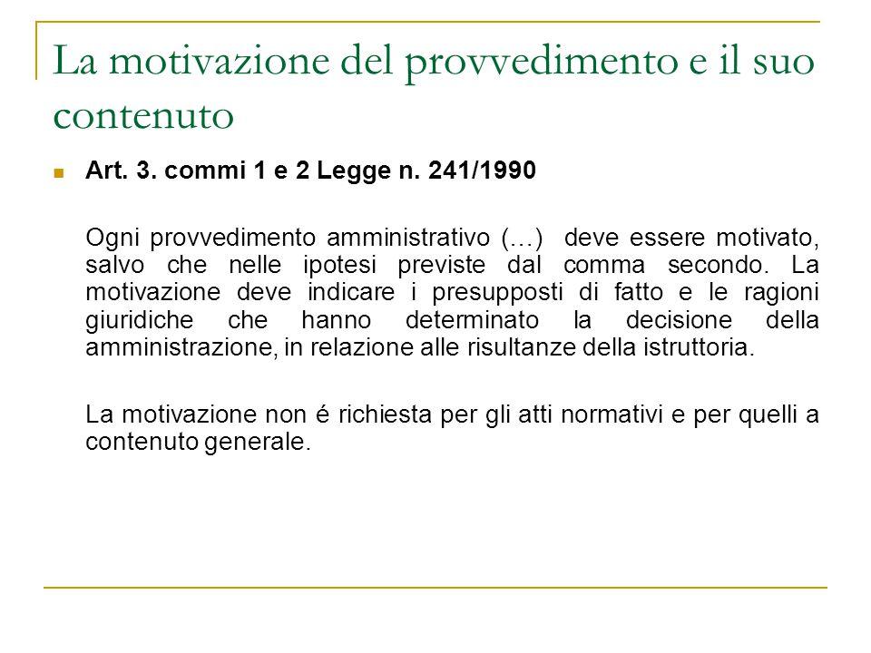 La motivazione del provvedimento e il suo contenuto Art. 3. commi 1 e 2 Legge n. 241/1990 Ogni provvedimento amministrativo (…) deve essere motivato,