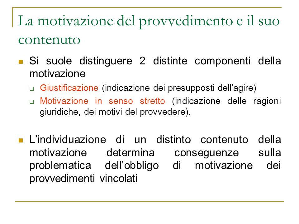 La motivazione del provvedimento e il suo contenuto Si suole distinguere 2 distinte componenti della motivazione  Giustificazione (indicazione dei pr