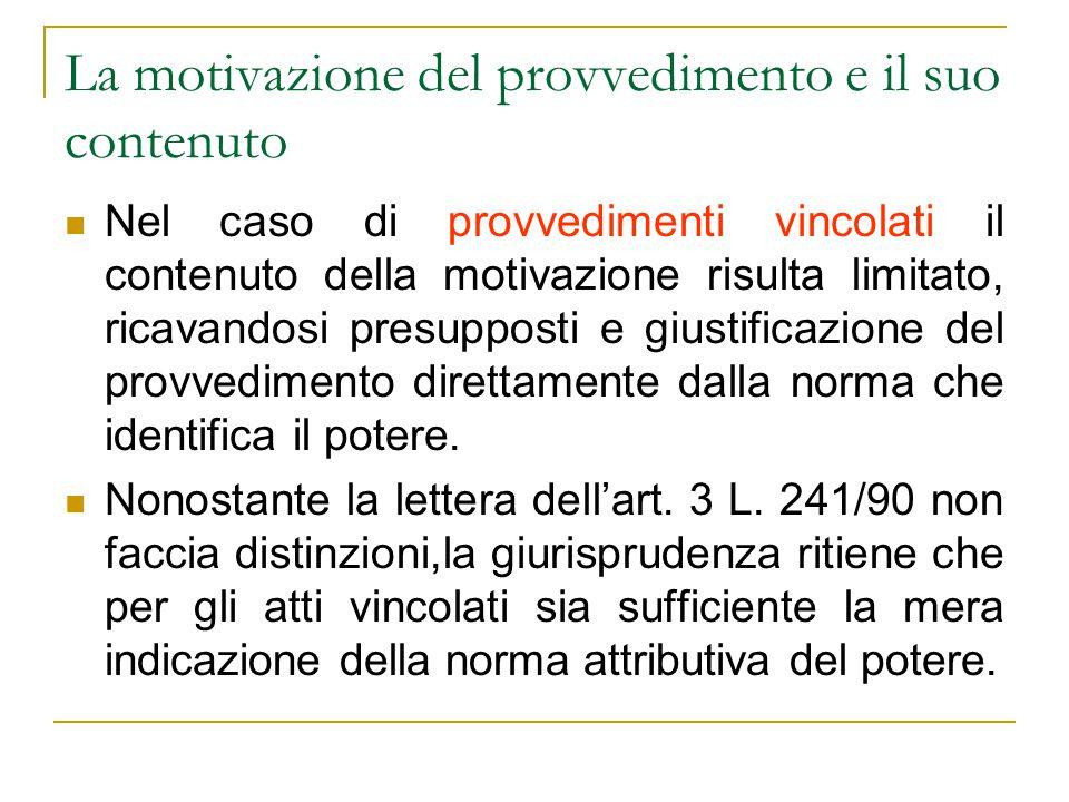 La motivazione del provvedimento e il suo contenuto Nel caso di provvedimenti vincolati il contenuto della motivazione risulta limitato, ricavandosi p