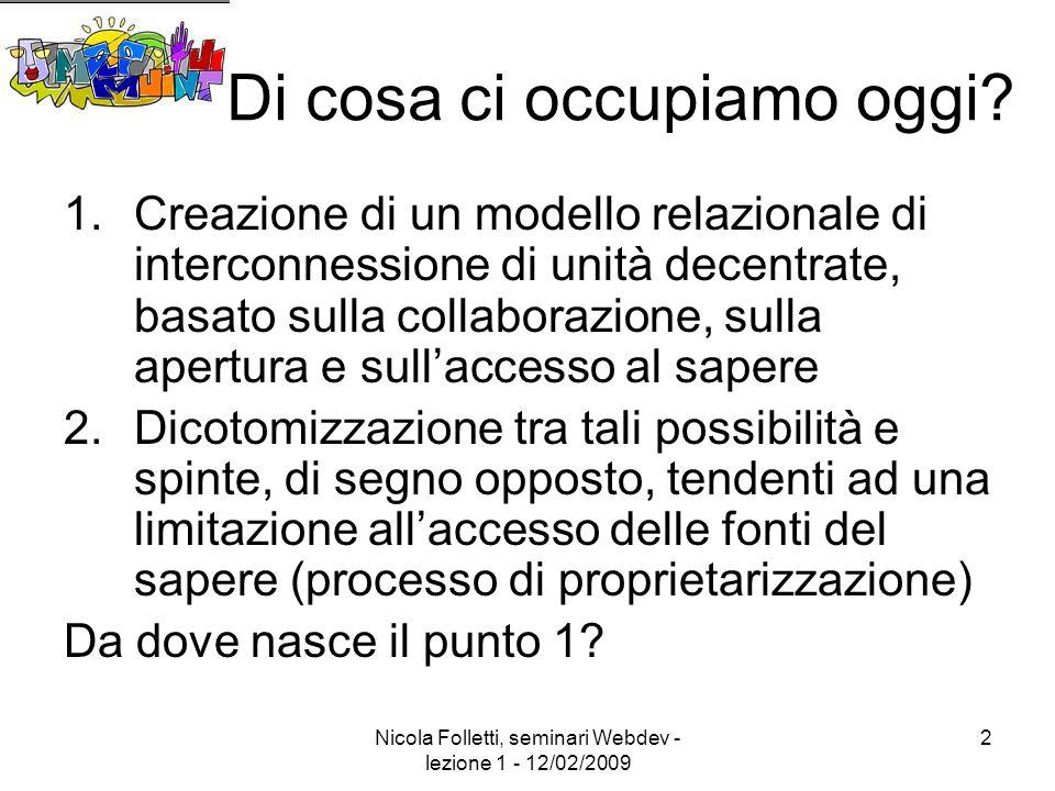 Nicola Folletti, seminari Webdev - lezione 1 - 12/02/2009 2 Di cosa ci occupiamo oggi.