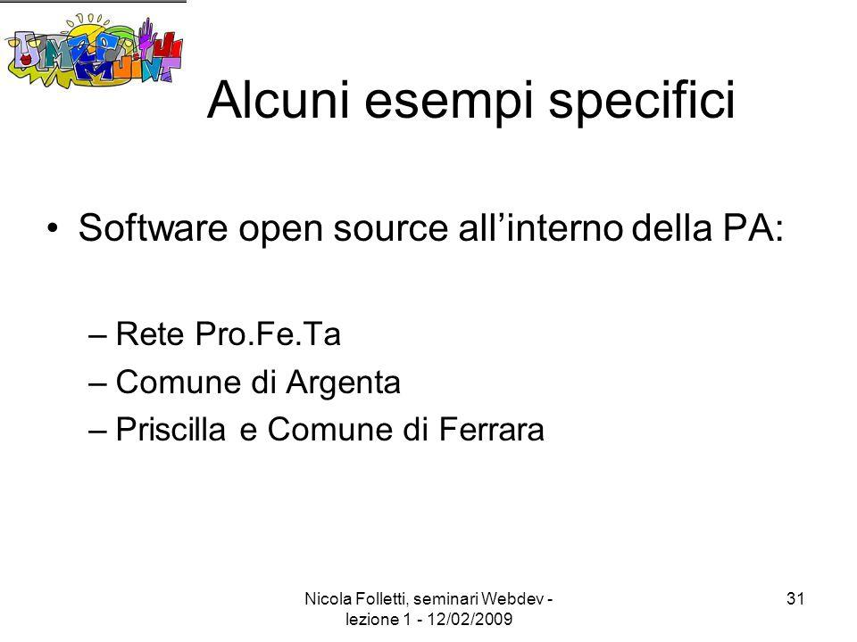 Nicola Folletti, seminari Webdev - lezione 1 - 12/02/2009 31 Alcuni esempi specifici Software open source all'interno della PA: –Rete Pro.Fe.Ta –Comune di Argenta –Priscilla e Comune di Ferrara