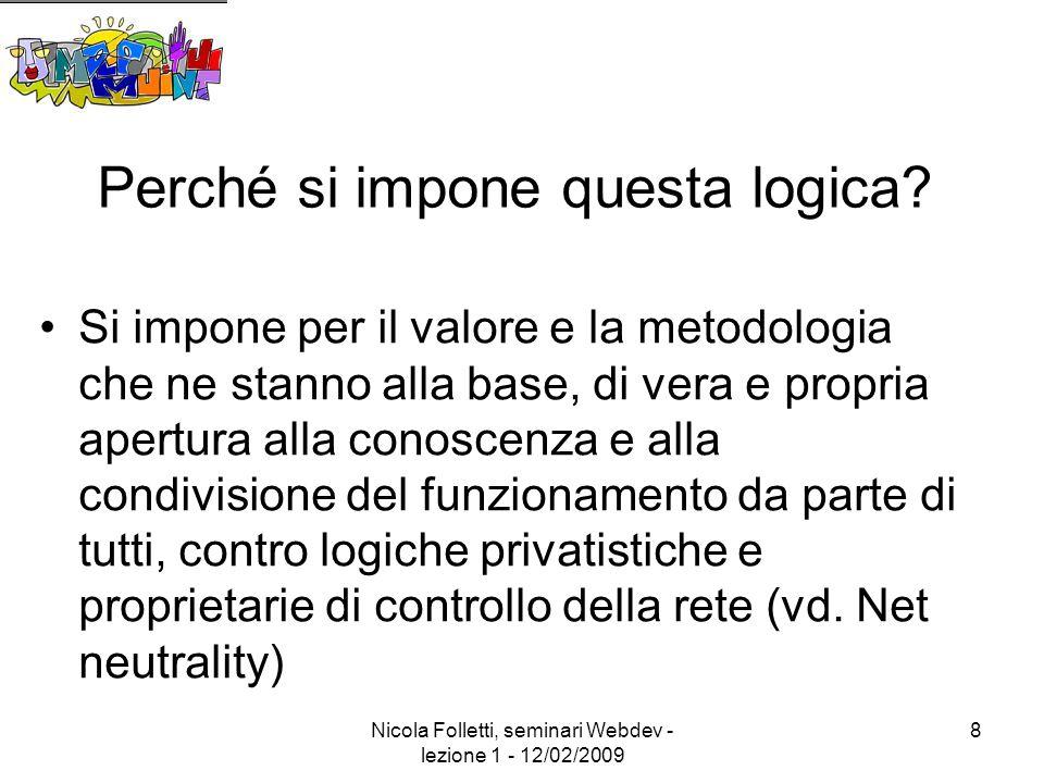 Nicola Folletti, seminari Webdev - lezione 1 - 12/02/2009 8 Perché si impone questa logica.