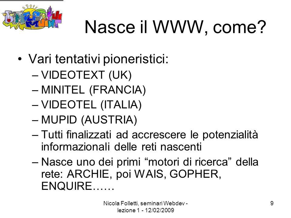 Nicola Folletti, seminari Webdev - lezione 1 - 12/02/2009 9 Nasce il WWW, come.