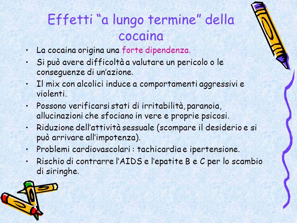 """Effetti """"a lungo termine"""" della cocaina La cocaina origina una forte dipendenza. Si può avere difficoltà a valutare un pericolo o le conseguenze di un"""