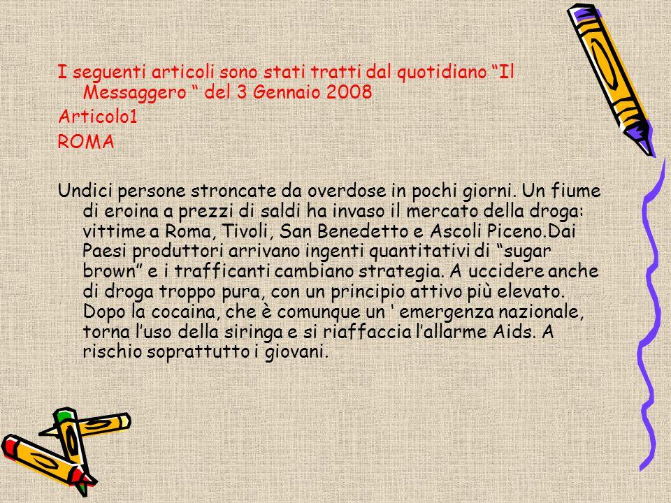 """I seguenti articoli sono stati tratti dal quotidiano """"Il Messaggero """" del 3 Gennaio 2008 Articolo1 ROMA Undici persone stroncate da overdose in pochi"""