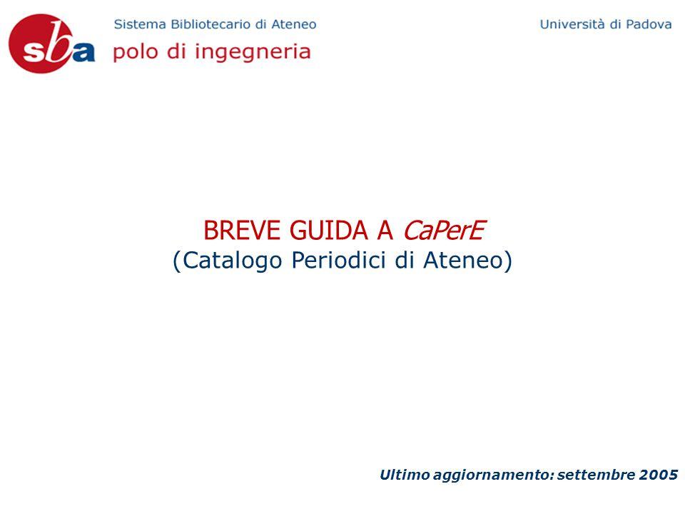 BREVE GUIDA A CaPerE (Catalogo Periodici di Ateneo) Ultimo aggiornamento: settembre 2005