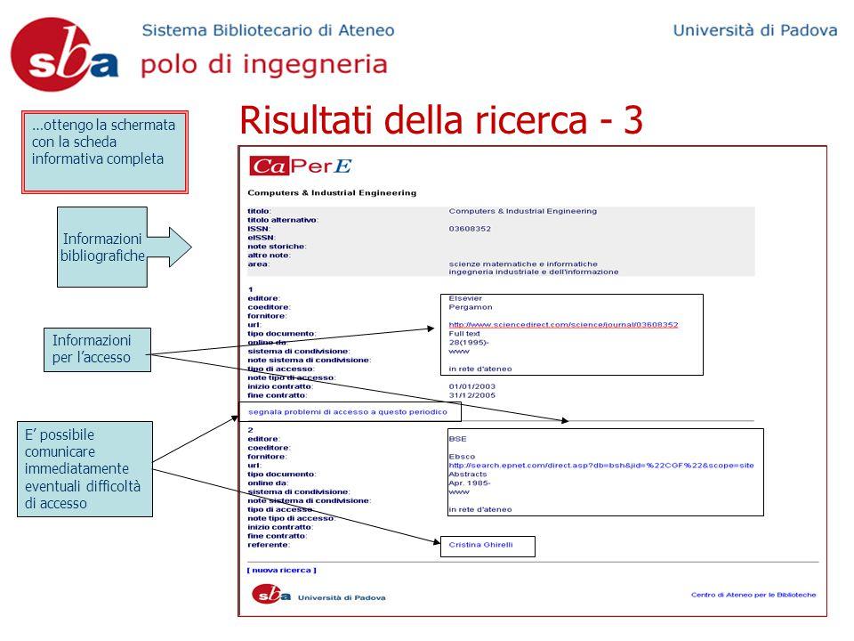 Risultati della ricerca - 3 …ottengo la schermata con la scheda informativa completa E' possibile comunicare immediatamente eventuali difficoltà di accesso Informazioni per l'accesso Informazioni bibliografiche