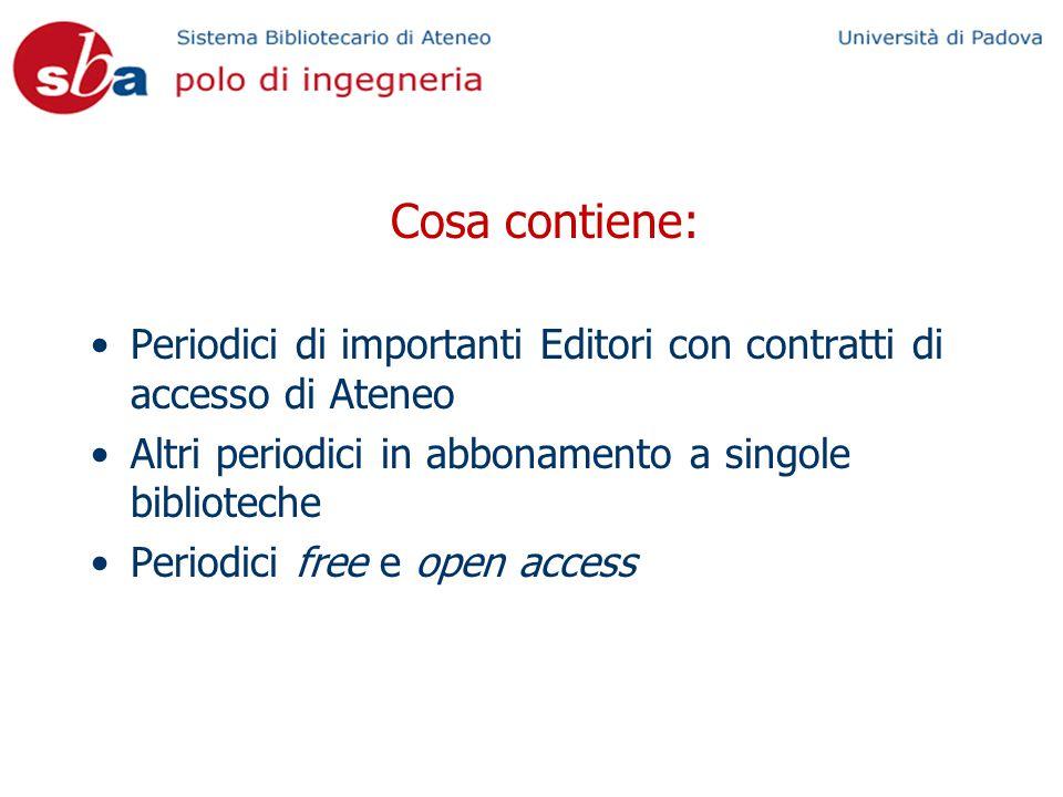 Cosa contiene: Periodici di importanti Editori con contratti di accesso di Ateneo Altri periodici in abbonamento a singole biblioteche Periodici free e open access