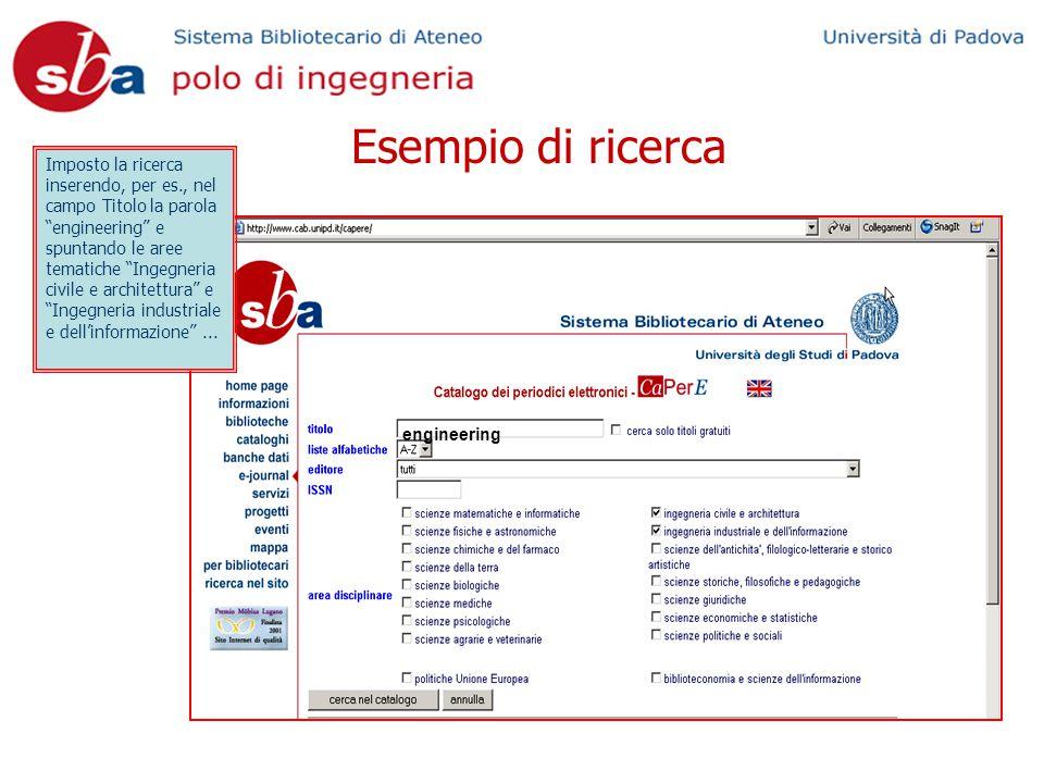 Esempio di ricerca Imposto la ricerca inserendo, per es., nel campo Titolo la parola engineering e spuntando le aree tematiche Ingegneria civile e architettura e Ingegneria industriale e dell'informazione ...