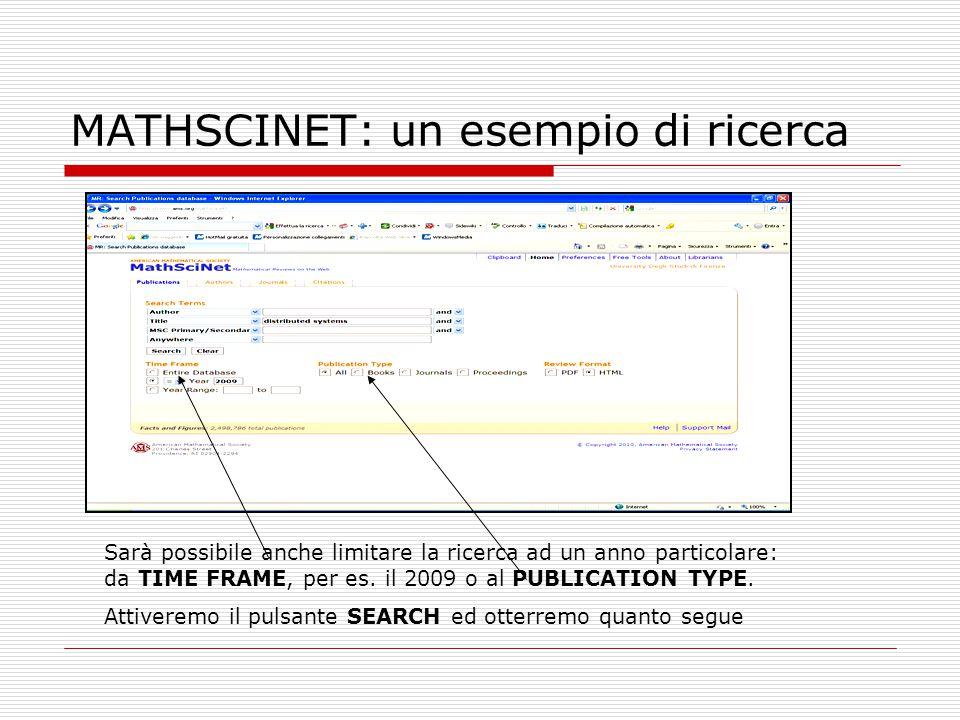 MATHSCINET: un esempio di ricerca Sarà possibile anche limitare la ricerca ad un anno particolare: da TIME FRAME, per es. il 2009 o al PUBLICATION TYP