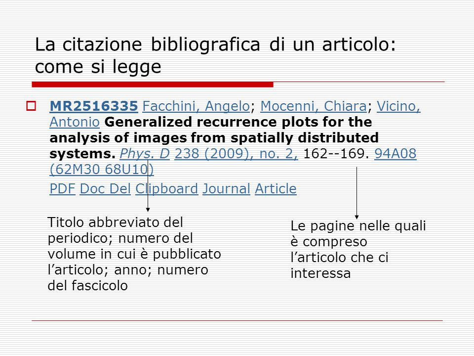 La citazione bibliografica di un articolo: come si legge  MR2516335 Facchini, Angelo; Mocenni, Chiara; Vicino, Antonio Generalized recurrence plots for the analysis of images from spatially distributed systems.